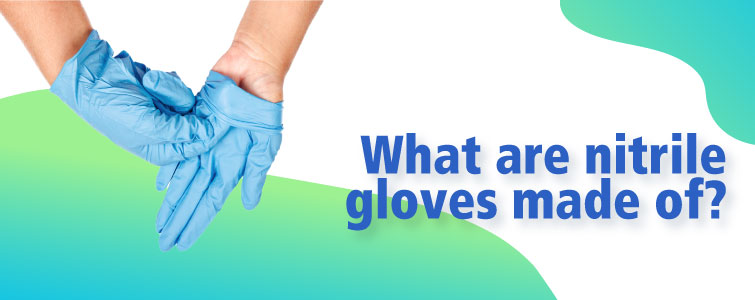 What are nitrile gloves made of?