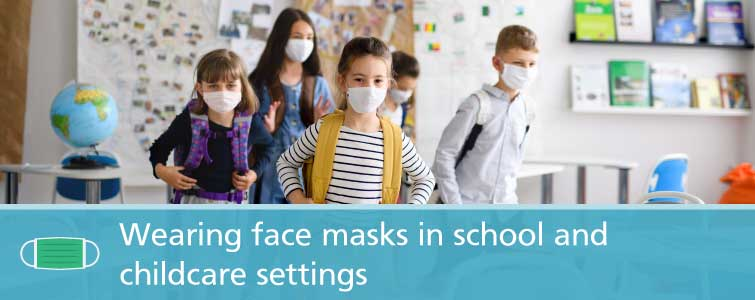 Wearing face masks in school and childcare settings